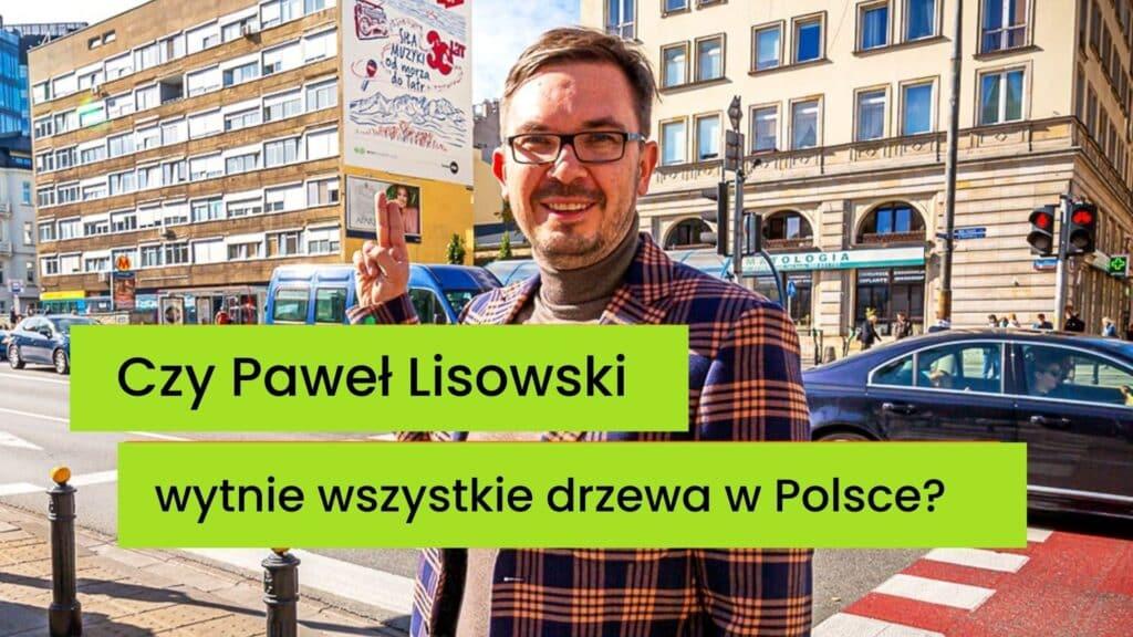 Czy Paweł Lisowski wytnie wszystkie drzewa?